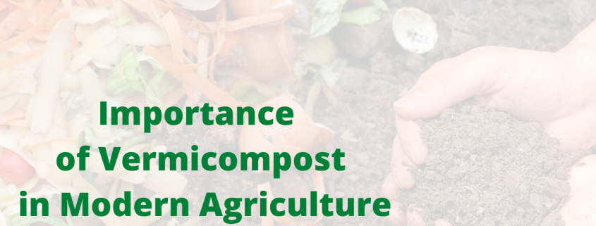 importance of vermicompost in modern agriculture